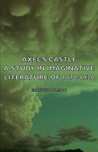 Axel's Castle - A Study in Imaginative Literature of 1870-1930