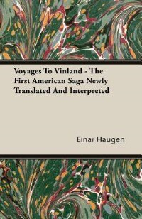 Voyages To Vinland - The First American Saga Newly Translated And Interpreted