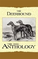 The Deerhound - A Dog Anthology (A Vintage Dog Books Breed Classic) by Various