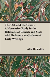 The Orb and the Cross - A Normative Study in the Relations of Church and State with Reference to…