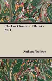 The Last Chronicle of Barset - Vol I by Anthony Trollope