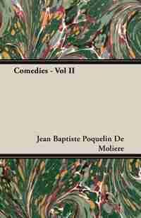 Comedies - Vol II by Jean Baptiste Poquelin De Moliere