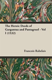 The Heroic Deeds of Gargantua and Pantagruel - Vol I (1532)