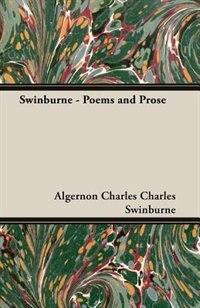 Swinburne - Poems and Prose