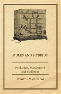 Mules and Hybrids - Production, Management and Exhibition by Rosslyn Mannering