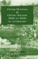 Otter Hunting & Otter Hounds - 1818 to 1930 - An Anthology by Tony Read