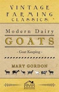 Modern Dairy Goats - Goat Keeping