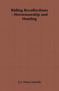 Riding Recollections - Horsemanship And Hunting by G.J. Whyte-Melville