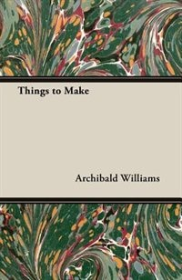 Things To Make de Archibald Williams