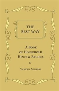 The Best Way - A Book Of Household Hints & Recipes by Various