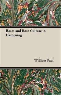 Roses And Rose Culture In Gardening de William Paul