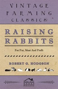 Raising Rabbits For Fur, Meat And Profit by Robert G. Hodgson