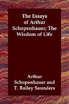 The Essays Of Arthur Schopenhauer; The Wisdom Of Life