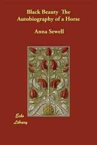 Black Beauty The Autobiography Of A Horse by Anna Sewell