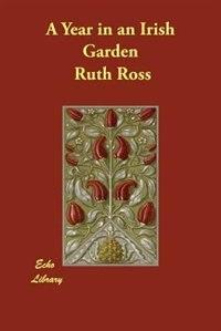 A Year In An Irish Garden by Ruth Isabel Ross