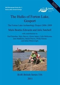 The Hulks of Forton Lake Gosport: The Forton Lake Archaeology Project 2006-2009