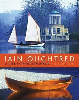 Book Iain Oughtred A Life In Wooden Boats by Nic Compton