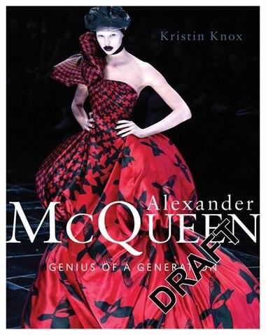 Alexander Mcqueen: Genius Of A Generation by Kristin Knox