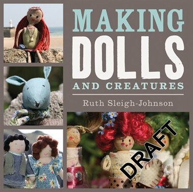 Making Dolls And Creatures by Ruth Sleigh-johnson