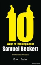 Ten Ways Of Thinking About Samuel Beckett: The Falsetto of Reason