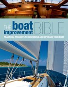 The Boat Improvement Bible: Practical Projects To Customise And Upgrade Your Boat