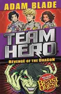 Team Hero: Revenge Of The Dragon: Series 3, Book 4 by Adam Blade