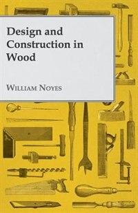Design and Construction in Wood de William Noyes