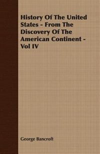 History Of The United States - From The Discovery Of The American Continent - Vol IV by George Bancroft