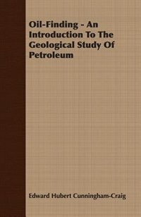 Oil-Finding - An Introduction To The Geological Study Of Petroleum