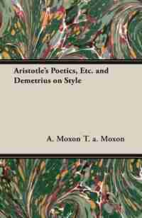 Aristotle's Poetics, Etc. and Demetrius on Style by A. Moxon T. a. Moxon
