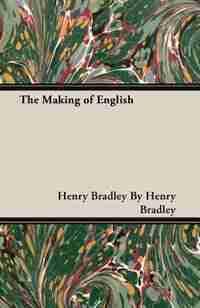 The Making of English by Henry Bradley By Henry Bradley