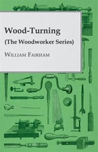 Wood-Turning (the Woodworker Series) by Fairham William Fairham
