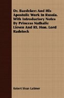 Dr. Baedeker: And His Apostolic Work In Russia. With Introductory Notes By Princess Nathalie Lieven…