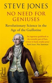 No Need For Geniuses: Revolutionary Science In The Age Of The Guillotine