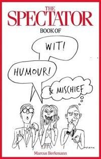 The Spectator Book Of Wit, Humour And Mischief by Marcus Berkmann
