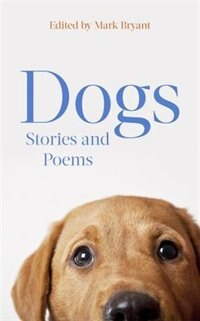 Dogs: Stories And Poems by Mark Bryant