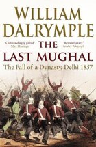 The Last Mughal: The Fall Of A Dynasty Delhi 1857
