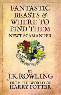 Book Fantastic Beasts And Where To Find Them: From The World Of Harry Potter by J.k. Rowling