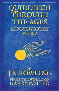 Quidditch Through The Ages: From The World Of Harry Potter