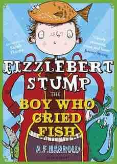 Fizzlebert Stump: The Boy Who Cried Fish by A.f. Harrold
