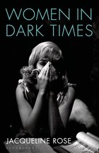 Women In Dark Times: From Rosa Luxemburg To Marilyn Monroe