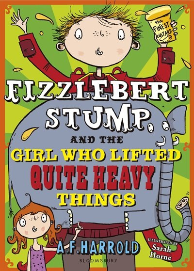 Fizzlebert Stump And The Girl Who Lifted Quite Heavy Things by A.f. Harrold