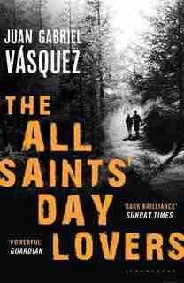 The All Saints' Day Lovers by Juan Gabriel Vásquez
