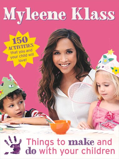 Things To Make And Do With Your Children by Myleene Klass