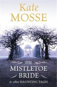 Book The Mistletoe Bride And Other Haunting Tales by Kate Mosse