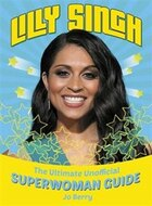 Lilly Singh: The Unofficial Superwoman Guide