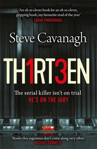 Thirteen: The Serial Killer Isn?t On Trial. He?s On The Jury by Steve Cavanagh