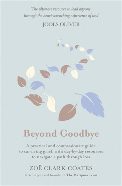 Beyond Goodbye: A Practical And Compassionate Guide To Surviving Grief, With Day-by-day Resources To Navigate A Pat by Zoë Clark-coates
