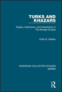 Turks And Khazars: Origins, Institutions, And Interactions In Pre-mongol Eurasia