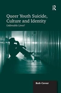 Queer Youth Suicide, Culture And Identity: Unliveable Lives?